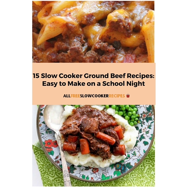 15 Easy Slow Cooker Ground Beef Recipes: Easy to Make on a School Night