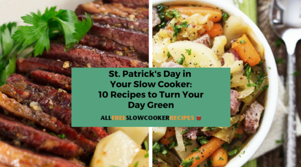 St. Patrick's Day in Your Slow Cooker: 10 Recipes to Turn Your Day Green