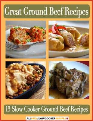 Great Ground Beef Recipes: 13 Slow Cooker Ground Beef Recipes