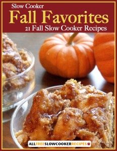 Slow Cooker Fall Favorites: 21 Fall Slow Cooker Recipes