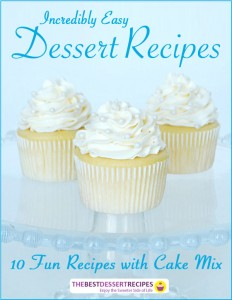 Incredibly Easy Dessert Recipes: 10 Fun Recipes with Cake Mix eCookbook