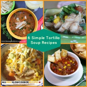 Authentic Tortilla Soup Recipes: 6 Simple Tortilla Soup Recipes