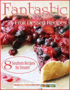 Fantastic Fruit Dessert Recipes: 8 Southern Recipes for Dessert