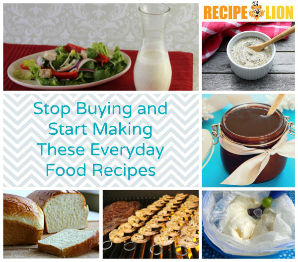 Stop Buying and Start Making These Everyday Food Recipes