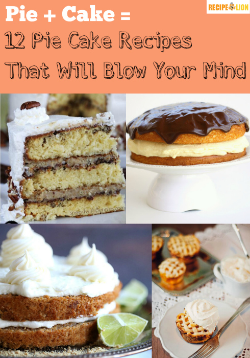 12 Pie Cake Recipes That Will Blow Your Mind