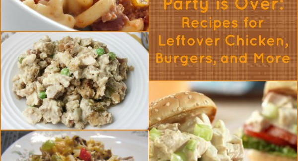 What to Do When the Party is Over: Recipes for Leftover Chicken, Burgers, and More