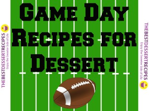 Game Day Recipes for Dessert