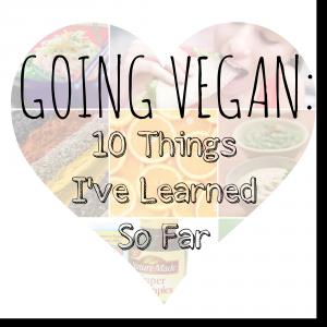 Going Vegan: 10 Things I've Learned So Far