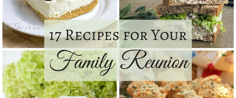 17 Delicious Recipes for Your Family Reunion