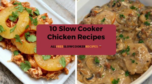 10 Slow Cooker Chicken Recipes