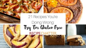 Recipes You're Doing Wrong: Try Them Gluten Free