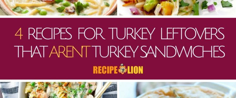 4 Turkey Leftover Recipes That Aren't Turkey Sandwiches
