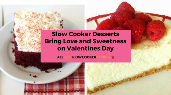 Slow Cooker Desserts Bring Love and Sweetness on Valentines Day