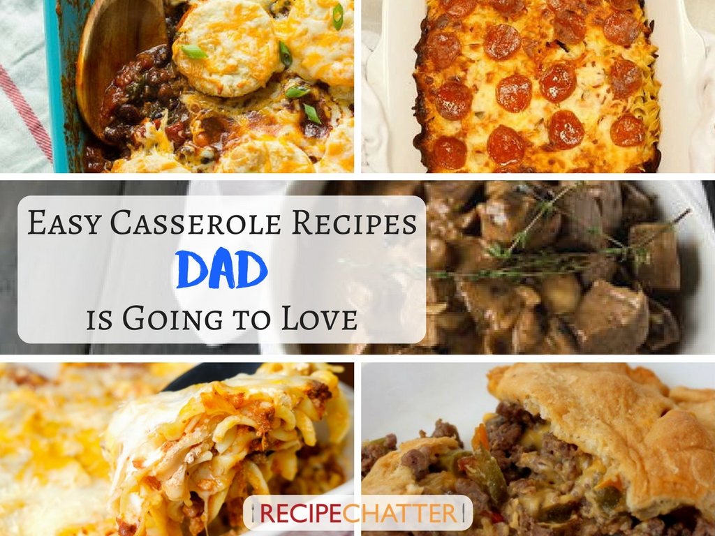 Easy Casserole Recipes Dad is Going to Love