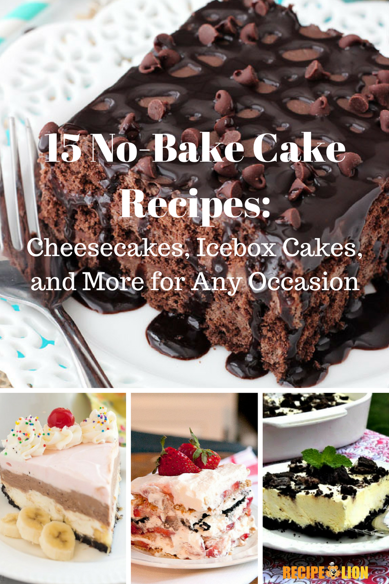15 No-Bake Cake Recipes: Cheesecakes, Icebox Cakes, and More for Any Occasion